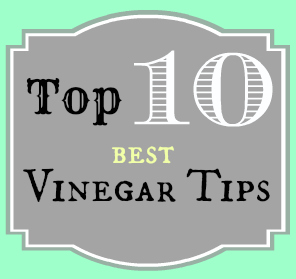 Household Tips and Hints: Top 10 Best Vinegar Tips