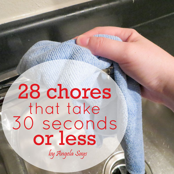 28 Chores That Take 30 Seconds or Less