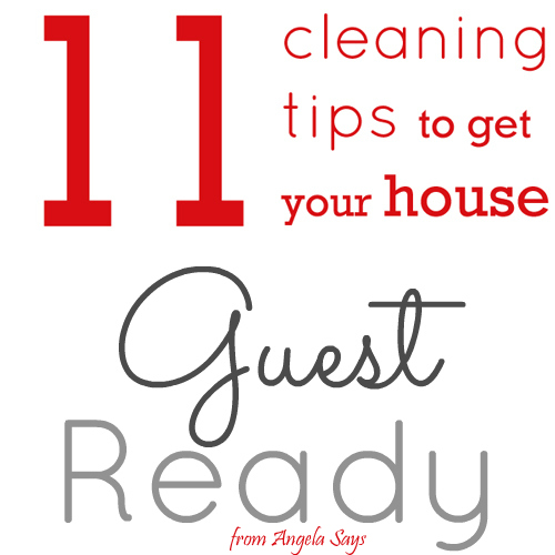 11 Cleaning Tips for a Guest Ready Home